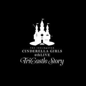 THE IDOLM@STER CINDERELLA GIRLS|4thLIVE TriCastle Story:PV2|BD20170830